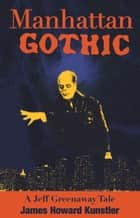 Manhattan Gothic ebook by James Howard Kunstler
