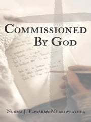 Commissioned By God ebook by Norma J. Edwards-Merriweather