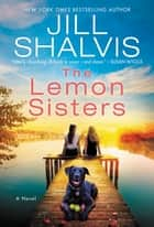 The Lemon Sisters - A Novel ebook by Jill Shalvis