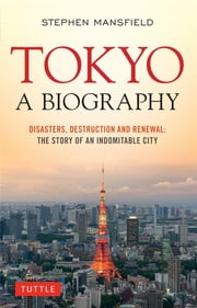 Tokyo: A Biography ebook by Stephen Mansfield