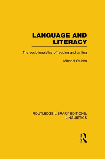 Language and Literacy (RLE Linguistics C: Applied Linguistics) - The Sociolinguistics of Reading and Writing ebook by Michael Stubbs
