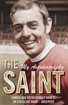 The Saint - My Autobiography - The man, the myth, the true story ebook by