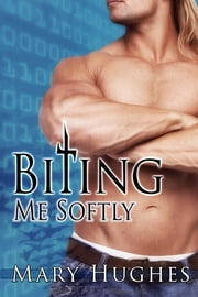 Biting Me Softly ebook by Mary Hughes