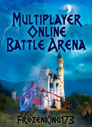 Multiplayer Online Battle Arena ebook by FrozenKing173