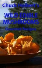 Wild Edible Mushrooms ebook by Chuck Holbert
