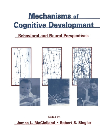 Mechanisms of Cognitive Development - Behavioral and Neural Perspectives ebook by