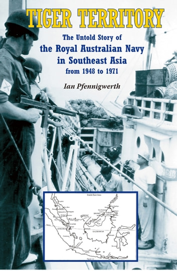 Tiger Territory - The Untold Story of the Royal Australian Navy from 1948 to 1971 ebook by Ian Pfennigwerth