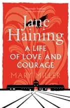 Jane Haining - A Life of Love and Courage ebook by Mary Miller