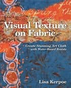 Visual Texture on Fabric ebook by Lisa Kerpoe
