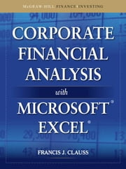 Corporate Financial Analysis with Microsoft Excel ebook by Francis Clauss