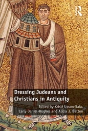 Dressing Judeans and Christians in Antiquity ebook by Kristi Upson-Saia,Carly Daniel-Hughes