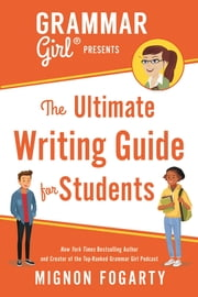 Grammar Girl Presents the Ultimate Writing Guide for Students ebook by Mignon Fogarty, Erwin Haya