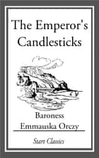 The Emperor's Candlesticks ebook by Emmauska Orczy