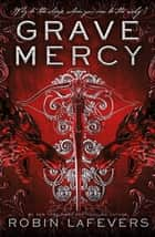 Grave Mercy ebook by Robin LaFevers