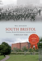 South Bristol Through Time - Totterdown, Windmill Hill, Bedminster, Southville & Ashton ebook by Will Musgrave