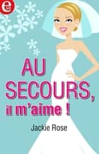 Au secours, il m'aime! ebook by Jackie Rose
