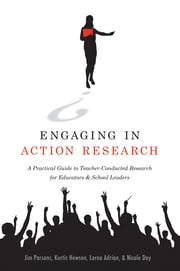 Engaging in Action Research - A Practical Guide to Teacher-Conducted Research for Educators and School Leaders ebook by Jim Parsons,Kurtis Hewson,Lorna Adrian,Nicole Day