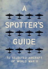 A Spotter's Guide to Selected Aircraft of World War II ebook by Charles Nix