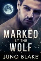 Marked by the Wolf eBook by Juno Blake