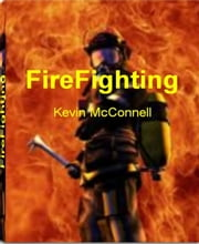FireFighting - The World Encyclopedia of FireFighter Training, FireFighter Gear, Aviation FireFighters, Fire Investigation and More ebook by Kobo.Web.Store.Products.Fields.ContributorFieldViewModel