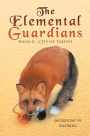 The Elemental Guardians - City of Thieves ebook by Jacqueline M. Kastberg