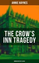 THE CROW'S INN TRAGEDY (Murder Mystery Classic) - From the Renowned Author of The Bungalow Mystery, The Blue Diamond and Who Killed Charmian Karslake? ekitaplar by Annie Haynes