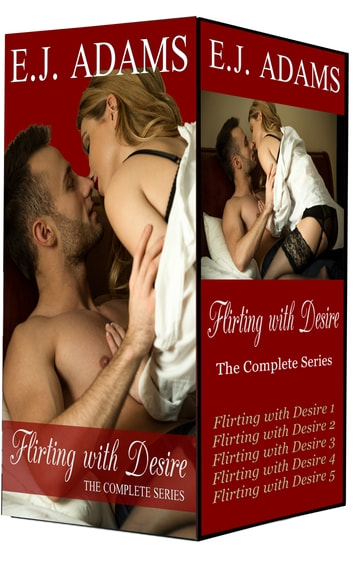 Flirting with Desire - The Complete Series ebook by E.J. Adams