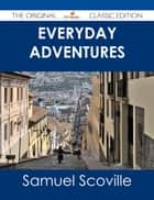 Everyday Adventures - The Original Classic Edition ebook by Samuel Scoville