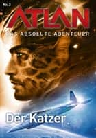 Atlan - Das absolute Abenteuer 3: Der Katzer ebook by Detlev G. Winter, Hubert Haensel, Perry Rhodan Redaktion