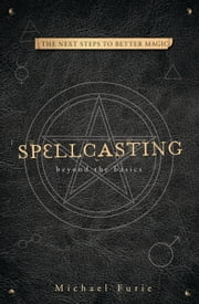Spellcasting - Beyond the Basics ebook by Michael Furie