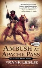 Ambush at Apache Pass - An Apache Wars Novel ebook by Frank Leslie