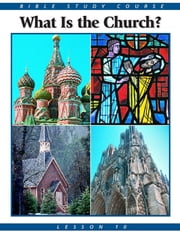 Bible Study Lesson 10 - What Is the Church? ebook by United Church of God