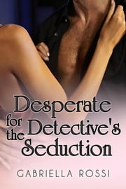 Desperate for the Detective's Seduction ebook by Gabriella Rossi