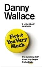 F*** You Very Much - The surprising truth about why people are so rude ebook by Danny Wallace