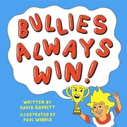 Bullies Always Win - Make Our Children Great Again! ebook by David A Garrett,Paul Windle