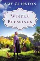 Winter Blessings - A Seasons of an Amish Garden Story ebook by Amy Clipston