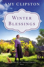 Winter Blessings - A Seasons of an Amish Garden Story 電子書籍 by Amy Clipston