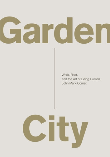 Garden City - Work, Rest, and the Art of Being Human. ebook by John Mark Comer