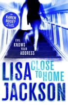 Close to Home ebook by Lisa Jackson