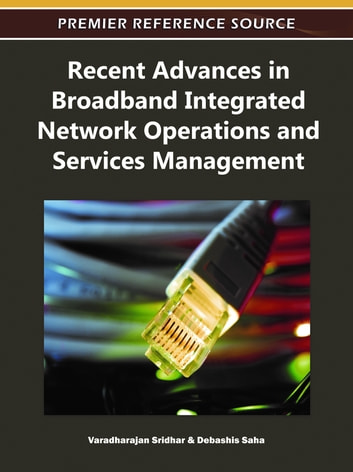 Recent Advances in Broadband Integrated Network Operations and Services Management ebook by