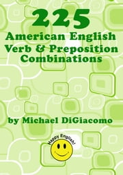 225 Verb & Preposition Combinations ebook by Michael DiGiacomo