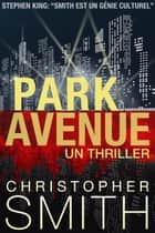 Park Avenue: Un Thriller ebook by Christopher Smith