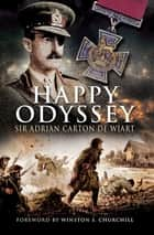 Happy Odyssey ebook by Sir Adrian Carton de Wiart, Winston S. Churchill