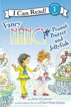 Fancy Nancy: Peanut Butter and Jellyfish ebook by Jane O'Connor, Robin Preiss Glasser