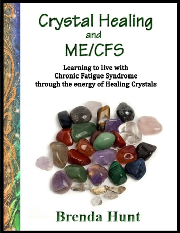 Crystal Healing and ME/CFS: Learning to Live With Chronic Fatigue Syndrome  Through the Energy of Healing Crystals eBook by Brenda Hunt - Rakuten Kobo