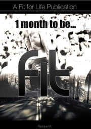 1 Month...To Be Fit! ebook by Razique M.