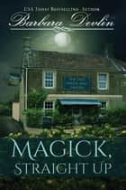 Magick, Straight Up ebook by Barbara Devlin