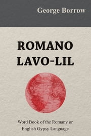 Romano Lavo-Lil - Word Book of the Romany or English Gypsy Language ebook by George Borrow