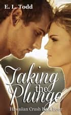Taking the Plunge (Hawaiian Crush #4) ebook by E. L. Todd