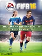Fifa 16 the Unofficial Strategies Tricks and Tips ebook by Chaladar